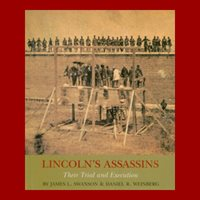 Daniel Weinberg & James Swanson Lincoln's Assassins: Their Trial and Execution