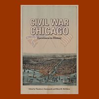 Ted Karamanski & Eileen McMahon, Civil War Chicago: Eyewitness to History